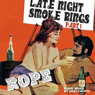 "ROPE ""Late night smoke rings"" Part 1"