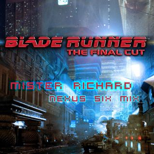 Blade Runner (Mister Richard Nexus Six Mix)