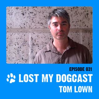 Lost My Dogcast 31 - Tom Lown