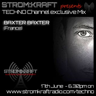 STROM:KRAFT RADIO Presents : Techno Channel Exclusive Mix with Baxter Baxter 06/17/2014