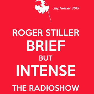 Roger Stiller - Brief But Intense - RadioShow September 2015