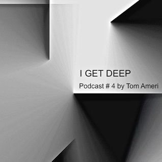 I GET DEEP PODCAST # 4 by TOM AMERI