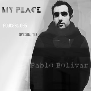 My Place Podcast 035: Pablo Bolivar Live(Special Mix)