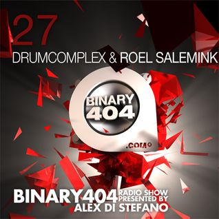027 - Alex Di Stefano - Binary404 Radio Show /w Drumcomplex & Roel Salemink