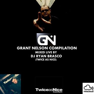 Grant Nelson Compilation // Mixed Live By Dj Ryan Brasco (TwiceAsNice)