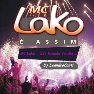 MC Lako - Set Mixado Versão 5 (Dj Le@ndroC@nti)