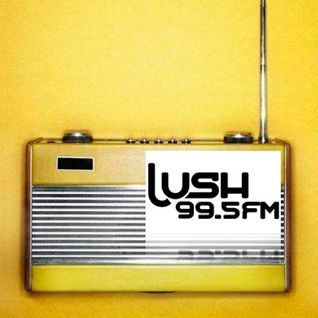 ON THE RADIO - THE LUSH-MIX - 11 JULY 2015