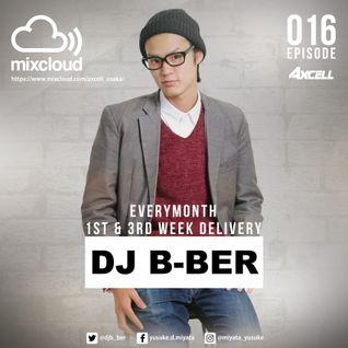 Axcell Radio Episode 016 - DJ B-BER