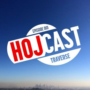 Hoj - Hojcast Episode 001 - Traverse