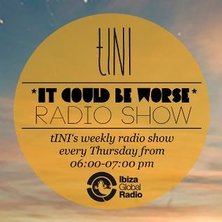 "tINI - ""IT COULD BE WORSE"" Radioshow #4 @ Ibiza Global Radio - 02.08.12"