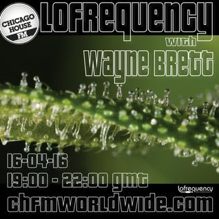 Wayne Brett's Lofrequency Show on Chicago House FM 16-04-16