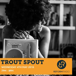 Trout Spout Radio 4th May 2016