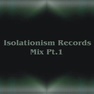 Isolationism Records Mix Pt.1
