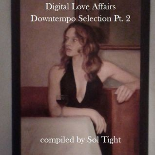 Digital Love Affairs Downtempo Selection Pt. 2