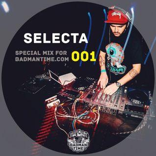SELECTA - SPECIAL MIX FOR BADMANTIME.COM (#001)