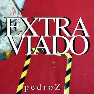 PedroZ. - mixxxtape - Extra Viado