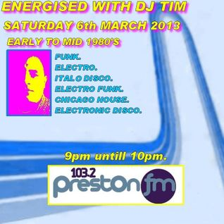 Energised With DJ Tim - 6/4/13/ - 103.2 Preston Fm