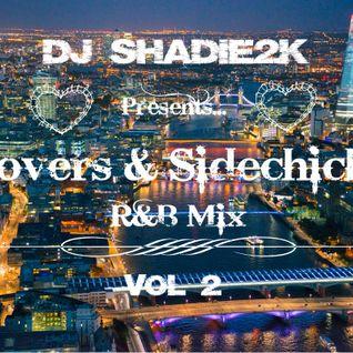 Dj Shadie2k presents Lovers & Sidechicks R&B Mix Vol 2