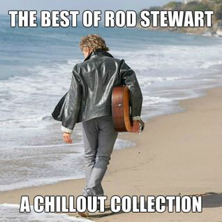 The Best of Rod Stewart - A Chill Out Collection