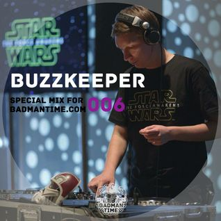 BUZZKEEPER – SPECIAL MIX FOR BADMANTIME.COM (#006)