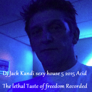 By Dj Jack Kandi sexy house 5 2015 Acid The lethal Taste of freedom