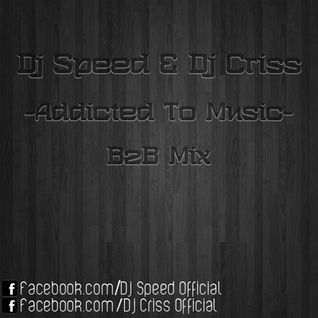 Dj Speed & Dj Criss - Addicted To Music (B2B Mix)