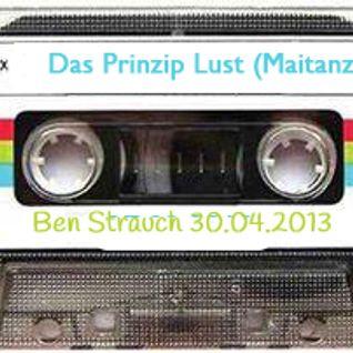 Ben Strauch 30.04.2013 -  Das Prinzip Lust (Maitanz)
