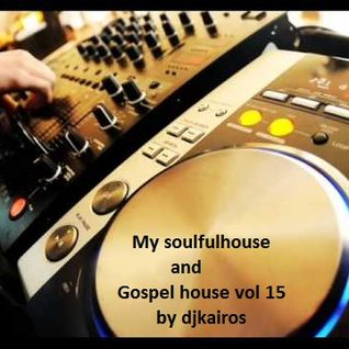 OSPEL HOUSE AND SOUL FUL HOUSE VOL 15 BY DJKAIROS.