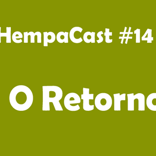 Hempacast #14 - O Retorno!!