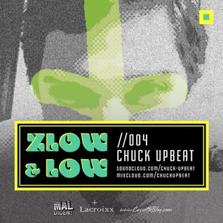 ZLOW & LOW- CHUCK UPBEAT //004
