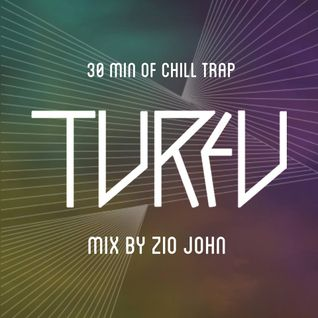 TURFU // 30 min of Chill Trap by ZIO JOHN
