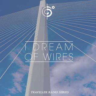 "Traveler's ""Dream Of Wires"" Mix"