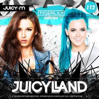 JuicyLand #112: Tigerlily guestmix