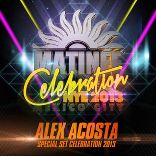 Alex Acosta Pres. MATINÉE Celebration NYE 2013 (Special Celebration Set)