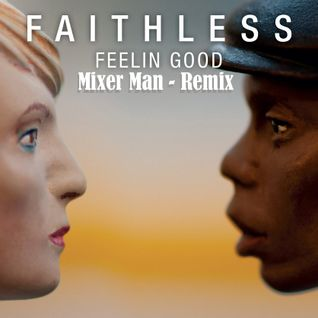 Mixer Man Vs Faithless - Feelin Good (Mixer Mans Remix)