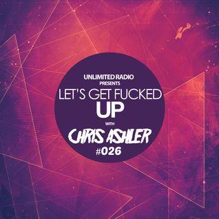 Unlimited Radio - Chris Ashler - Let's Get Fucked Up 26