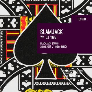 Slamjack w/ DJ 1985 – 30/09/2015