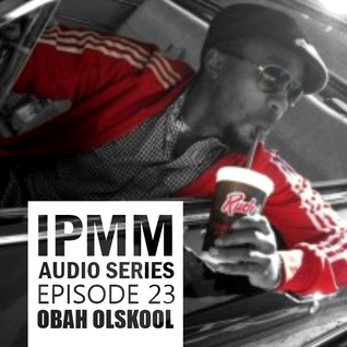 IPaintMyMind Audio Series: Episode 23 - OBaH Olskool Beats and Harmonies
