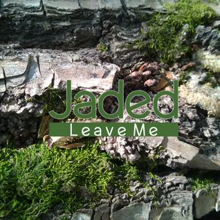 Jaded - Leave Me