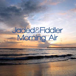 Jaded & Fiddler - Morning Air (Jaded's Part)