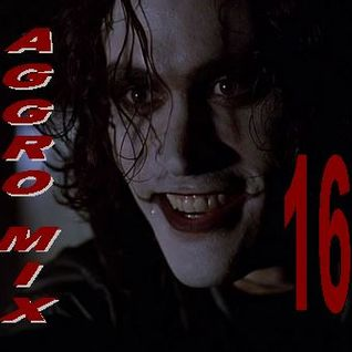 Aggro-Mix 16: Industrial, Power Noise, Dark Electro, Harsh EBM, Rhythmic Noise, CyberGoth