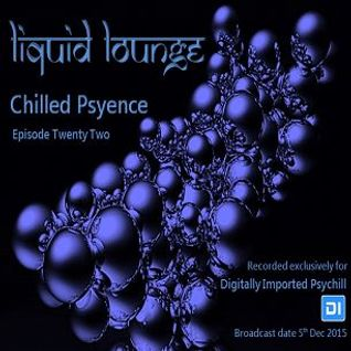 Liquid Lounge - Chilled Psyence (Episode Twenty Two) Digitally Imported Psychill December 2015