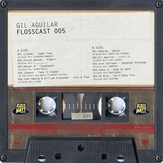 FLOSSCAST 005 - Gil Aguilar