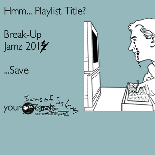 Break-up Jamz August 28, '14