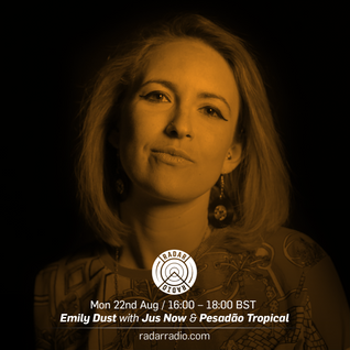 Emily Dust w/ Jus Now & Pesadão Tropical (Guest Mixes) - 22nd August 2016