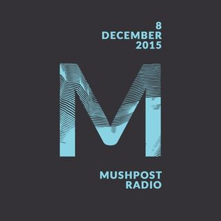 2015 December 8 - Mushpost Radio