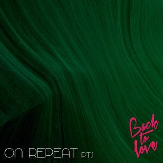 Back To Love - On Repeat - Pt.1