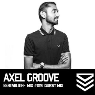 Beatmilitia Guest Mix #015 - Axel Groove