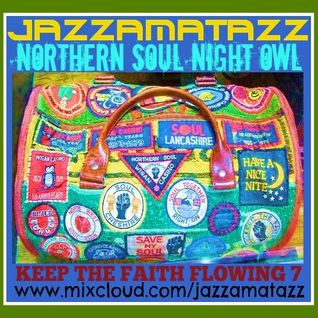 Keep The Faith Flowing 7 : NIGHT OWL : Non-stop Northern Soul, More stompers & floorfillers