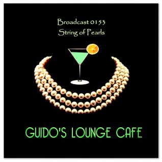 Guido's Lounge Cafe Broadcast 0153 String of Pearls (20150206)